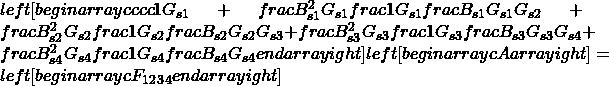 left[begin{array}{cccc}1 & G_{s1}+frac{B_{s1}^{2}}{G_{s1}} & frac{1}{G_{s1}} & frac{B_{s1}}{G_{s1}}\1 & G_{s2}+frac{B_{s2}^{2}}{G_{s2}} & frac{1}{G_{s2}} & frac{B_{s2}}{G_{s2}}\1 & G_{s3}+frac{B_{s3}^{2}}{G_{s3}} & frac{1}{G_{s3}} & frac{B_{s3}}{G_{s3}}\1 & G_{s4}+frac{B_{s4}^{2}}{G_{s4}} & frac{1}{G_{s4}} & frac{B_{s4}}{G_{s4}}end{array}ight]left[begin{array}{c}A\B\C\Dend{array}ight]=left[begin{array}{c}F_{1}\F_{2}\F_{3}\F_{4}end{array}ight]